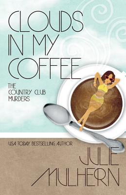 Clouds in My Coffee (The Country Club Murders) (Volume 3), Mulhern, Julie