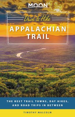 Image for MOON DRIVE & HIKE APPALACHIAN TRAIL: THE BEST TRAIL TOWNS, DAY HIKES, AND ROAD TRIPS IN BETWEEN