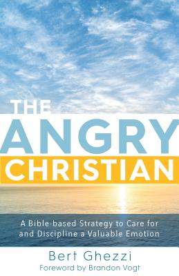 The Angry Christian: A Bible-based Strategy to Care for and Discipline a Valuable Emotion, Bert Ghezzi
