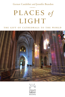 Image for Places of Light: The Gift of Cathedrals to the World (Mount Tabor Books)