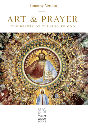 Image for Art and Prayer: The Beauty of Turning to God (Mount Tabor Books)