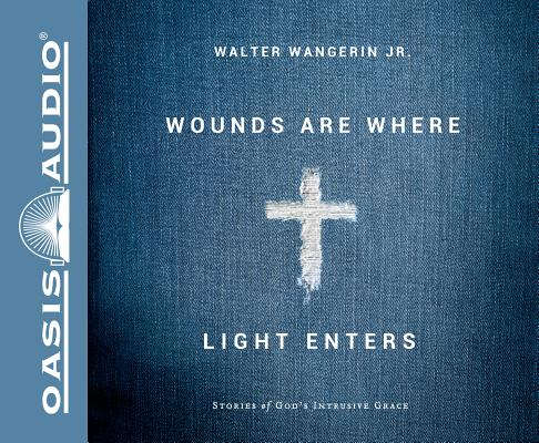 Image for Wounds Are Where Light Enters: Stories of God's Intrusive Grace - unabridged audiobook on CD