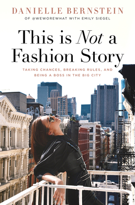 Image for This is Not a Fashion Story: Taking Chances, Breaking Rules, and Being a Boss in the Big City