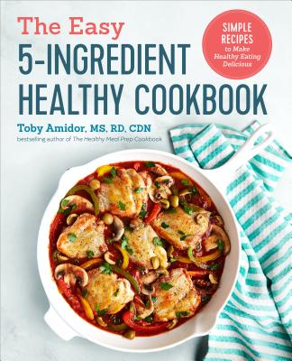 Image for The Easy 5-Ingredient Healthy Cookbook: Simple Recipes to Make Healthy Eating Delicious