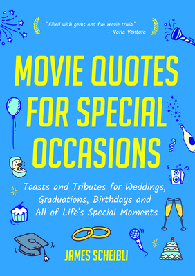 Image for MOVIE QUOTES FOR SPECIAL OCCASIONS: TOASTS AND TRIBUTES FOR WEDDINGS, GRADUATIONS, BIRTHDAYS AND ALL