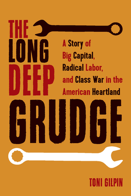 Image for The Long Deep Grudge: A Story of Big Capital, Radical Labor, and Class War in the American Heartland