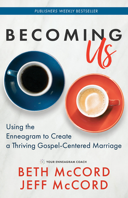 Image for Becoming Us: Using the Enneagram to Create a Thriving Gospel-Centered Marriage