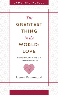 Image for The Greatest Thing in the World: Love: Powerful Insights on 1 Corinthians 13 with Other Classic Addresses (Enduring Voices)
