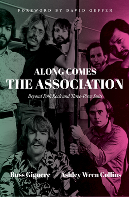 Image for ALONG COMES THE ASSOCIATION: BEYOND FOLK ROCK AND THREE PIECE SUITS FOREWORD BY DAVID GEFFEN