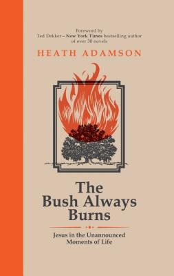 Image for The Bush Always Burns: Jesus in the Unannounced Moments of Life