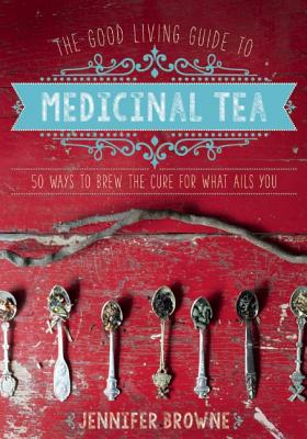 Image for The Good Living Guide to Medicinal Tea: 50 Ways to Brew the Cure for What Ails You