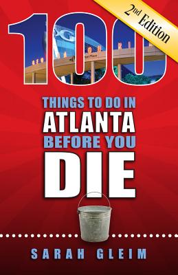 Image for 100 Things to Do in Atlanta Before You Die, 2nd Ed (100 Things to Do Before You Die)