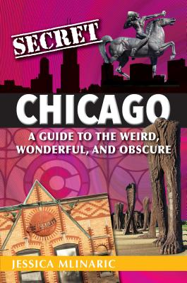 Image for Secret Chicago: A Guide to the Weird, Wonderful, and Obscure