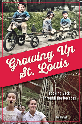 Image for Growing Up St. Louis: Looking Back Through the Decades