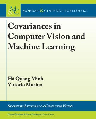 Image for Covariances in Computer Vision and Machine Learning (Synthesis Lectures on Computer Vision)
