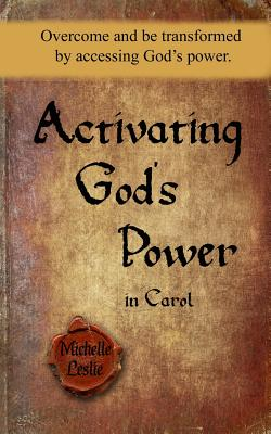Image for Activating God's Power in Carol: Overcome and be transformed by accessing God's power.