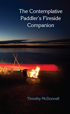 The Contemplative Paddler's Fireside Companion, McDonnell, Timothy