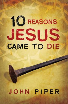 Image for 10 Reasons Jesus Came to Die (Pack of 25)