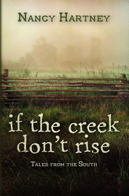 If the Creek Don't Rise: Tales from the South, Hartney, Nancy