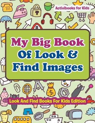 My Big Book Of Look & Find Images - Look And Find Books For Kids Edition, for Kids, Activibooks
