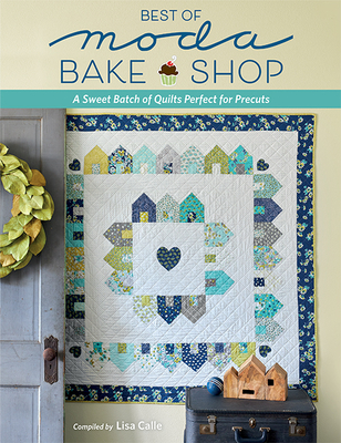 Image for Best of Moda Bake Shop: A Sweet Batch of Quilts Perfect for Precuts