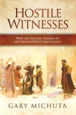 Image for Hostile Witnesses: How the Historic Enemies of the Church Prove Christianity