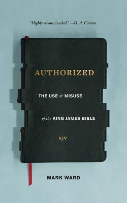Image for Authorized: The Use and Misuse of the King James Bible