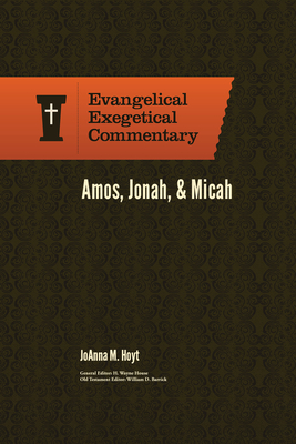 Image for Amos, Jonah, & Micah: Evangelical Exegetical Commentary (EEC)