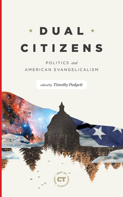Image for Dual Citizens: Politics and American Evangelicalism (Best of Christianity Today)