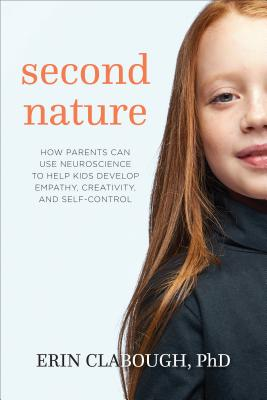 Image for Second Nature: How Parents Can Use Neuroscience to Help Kids Develop Empathy, Creativity, and Self-Control