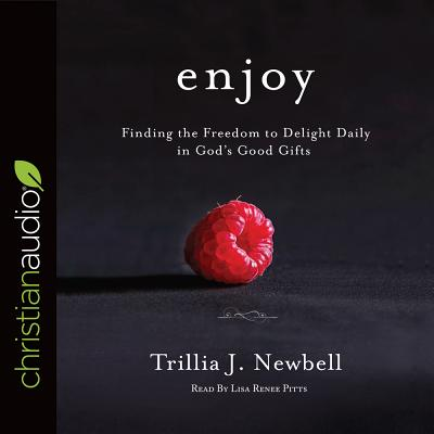 Image for Enjoy: Finding the Freedom to Delight Daily in God's Good Gifts (CD Audiobook)