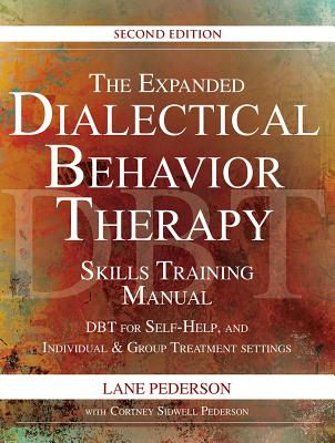 The Expanded Dialectical Behavior Therapy Skills Training Manual: DBT for Self-Help and Individual & Group Treatment Settings, 2nd Edition, Lane Pederson; Cortney Pederson