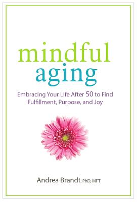 Image for Mindful Aging: Embracing Your Life After 50 to Find Fulfillment, Purpose, and Joy
