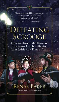 Image for DEFEATING SCROOGE: HOW TO HARNESS THE POWER OF CHRISTMAS CAROLS TO REVIVE YOUR SPIRIT ANY TIME OF