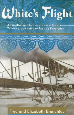 Image for White's Flight: An Australian Pilot's Epic Escape from Turkish Prison Camp to Russia's Revolution