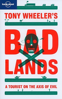 Image for TONY WHEELER'S BAD LANDS A TOURIST ON THE AXIS OF EVIL