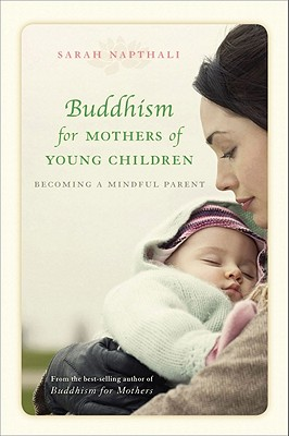 Buddhism for Mothers of Young Children: Becoming a Mindful Parent, Sarah Napthali