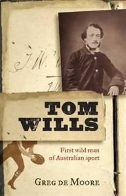 Image for Tom Wills: First Wild Man of Australian Sport