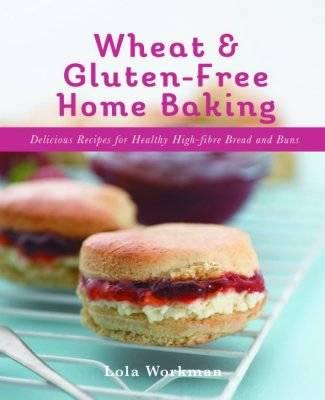 Image for Wheat and Gluten-Free Home Baking : Delicious Recipes for Healthy High-Fibre Bread and Buns