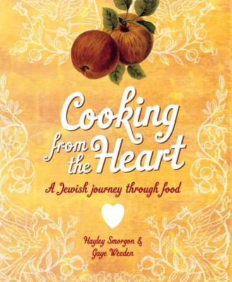 Cooking from the Heart: A Jewish Journey through Food, Weeden, Gaye