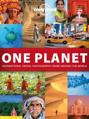 One Planet: Inspirational Travel Photography from Around the World (Lonely Planet), Lonely Planet