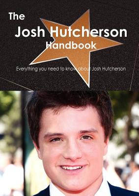 The Josh Hutcherson Handbook - Everything you need to know about Josh Hutcherson, Emily Smith