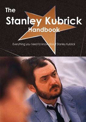 The Stanley Kubrick Handbook - Everything You Need to Know about Stanley Kubrick, Emily Smith (Author)