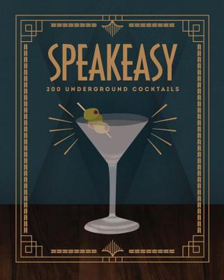 Image for Speakeasy: 200 Underground Cocktails