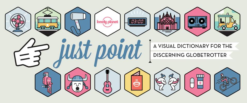 JUST POINT!: A VISUAL DICTIONARY FOR THE DISCERNING GLOBETROTTER
