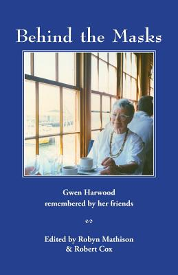 Image for Behind the Masks: Gwen Harwood remembered by her friends