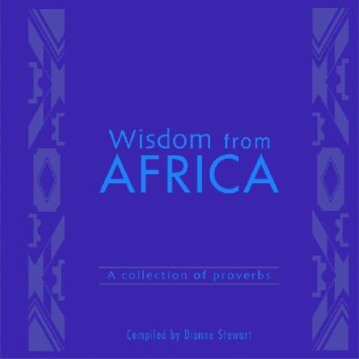Wisdom from Africa: A Collection of Proverbs, Stewart, Dianne