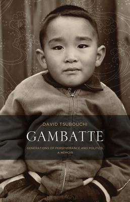 Gambatte: Generations of Perseverance and Politics, a Memoir, Tsubouchi, David