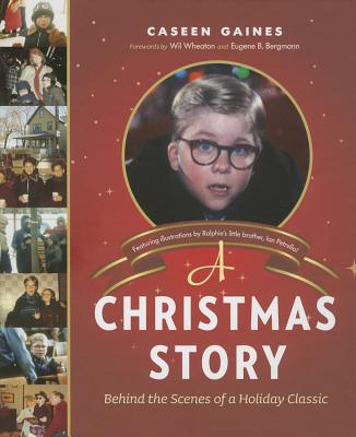 CHRISTMAS STORY: BEHIND THE SCENES OF A HOLIDAY CLASSIC, GAINES, CASEEN