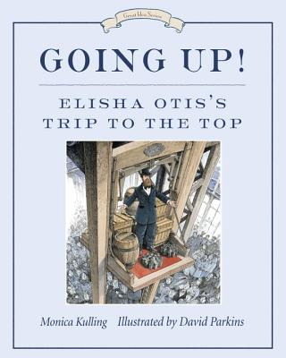 Going Up!: Elisha Otis's Trip to the Top (Great Idea Series), Kulling, Monica